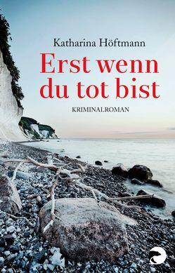 Erst wenn du tot bist von Höftmann,  Katharina