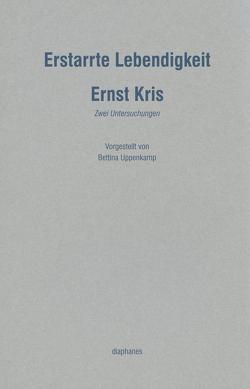 Erstarrte Lebendigkeit von Kris,  Ernst