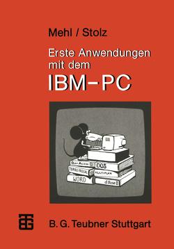 Erste Anwendungen mit dem IBM-PC von Mehl,  Wolfgang, Stolz,  Otto