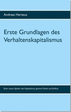 Erste Grundlagen des Verhaltenskapitalismus von Herteux,  Andreas