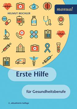 Erste Hilfe für Gesundheitsberufe von Beichler,  Helmut