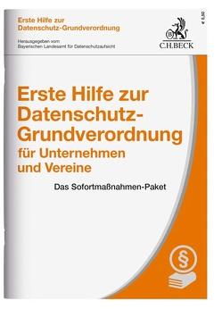 Erste Hilfe zur Datenschutz-Grundverordnung für Unternehmen und Vereine von Bayerischen Landesamt für Datenschutzaufsicht, Ehmann,  Eugen, Kranig,  Thomas