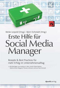 Erste Hilfe für Social Media Manager von Bock,  Andreas H., Eichstädt,  Björn, Gläsel-Maslov,  Anett, Kruse-Wiegand,  Malina, Lehmann,  Thomas, Leopold,  Meike, Schmidt,  Jan-Paul
