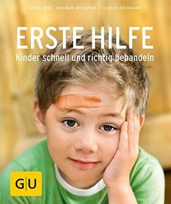 Erste Hilfe – Kinder schnell und richtig behandeln von Hofmann,  Dagmar, Hofmann,  Ulrich