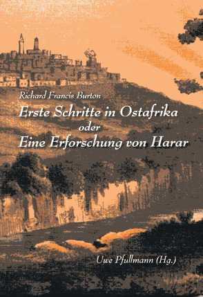 Erste Schritte in Ostafrika oder Eine Erforschung von Harar von Burton,  Sir Richard Francis, Pfullmann,  Uwe