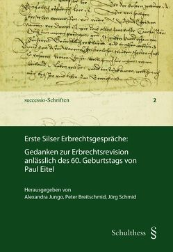 Erste Silser Erbrechtsgespräche von Breitschmid,  Peter, Jungo,  Alexandra, Schmid,  Jörg