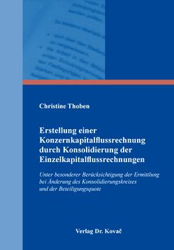 Erstellung einer Konzernkapitalflussrechnung durch Konsolidierung der Einzelkapitalflussrechnungen von Thoben,  Christine