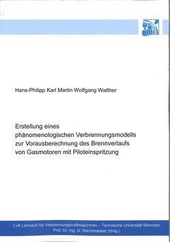 Erstellung eines phänomenologischen Verbrennungsmodells zur Vorausberechnung des Brennverlaufs von Gasmotoren mit Piloteinspritzung von Walther,  Hans-Philipp Karl Martin Wolfgang