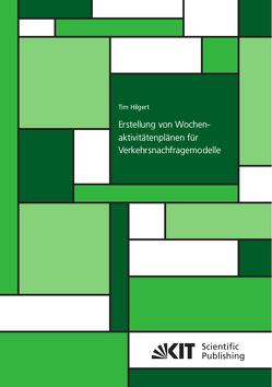 Erstellung von Wochenaktivitätenplänen für Verkehrsnachfragemodelle von Hilgert,  Tim