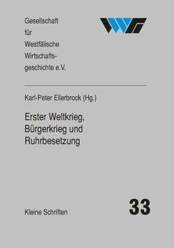 Erster Weltkrieg, Bürgerkrieg und Ruhrbesetzung von Ellerbrock,  Karl P, Schulte Beerbühl,  Margit, Tenfelde,  Klaus, Unverferth,  Gabriele