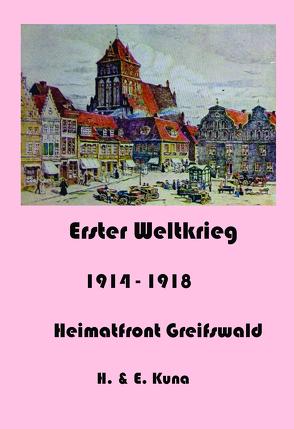Erster Weltkrieg – Heimatfront Greifswald von Kuna,  Edwin, Kuna,  Hannelore