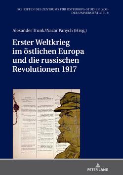 Erster Weltkrieg im östlichen Europa und die russischen Revolutionen 1917 von Panych,  Nazar, Trunk,  Alexander