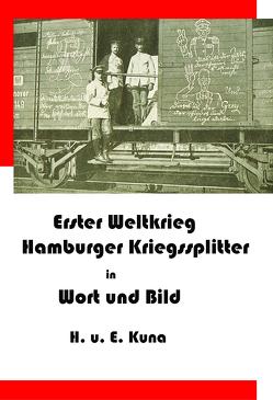 Erster Weltkrieg – Kriegssplitter aus Hamburg in Wort und Bild von Kuna,  Edwin, Kuna,  Hannelore