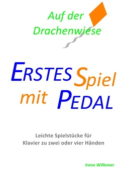 Erstes Spiel mit Pedal / Auf der Drachenwiese von Willemer,  Irene