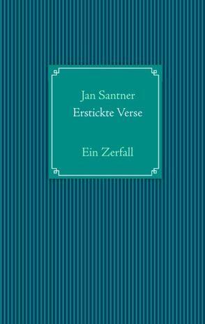 Erstickte Verse von Santner,  Jan