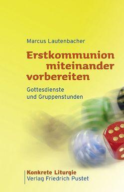 Erstkommunion miteinander vorbereiten von Lautenbacher,  Marcus