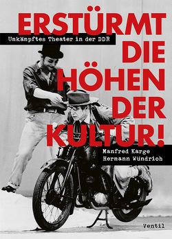 Erstürmt die Höhen der Kultur! von Karge,  Manfred, Wündrich,  Hermann