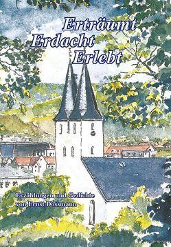 ERTRÄUMT – ERDACHT – ERLEBT von Dossmann,  Ernst, Dossmann-Vette,  Annette, Reichart,  Andrea