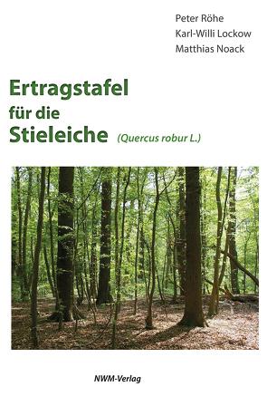 Ertragstafel für die Stieleiche von Dr. Röhe,  Peter, Lockow,  Karl-Willi, Noack,  Matthias
