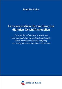 Ertragsteuerliche Behandlung von digitalen Geschäftsmodellen von Keilen,  Benedikt