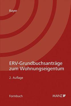 ERV-Grundbuchsanträge zum Wohnungseigentum von Bayer,  Reinhard