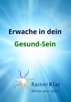 Erwache in dein Gesund-Sein von Klar,  Rainer