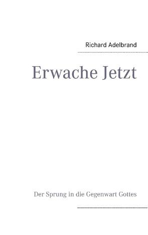Erwache Jetzt von Adelbrand,  Richard