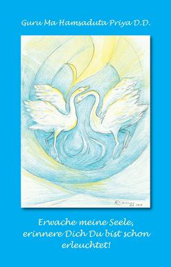 Erwache meine Seele, erinnere Dich Du bist schon erleuchtet! von Guru Ma Hamsaduta Priya Devi Dasi