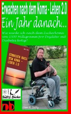 Erwachen nach dem Koma – Leben 2.0 – Ein Jahr später … von Sültz,  Uwe H.