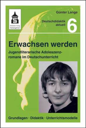 Erwachsen werden. Jugendliche Adoleszenzromane im Deutschunterricht von Lange,  Günter