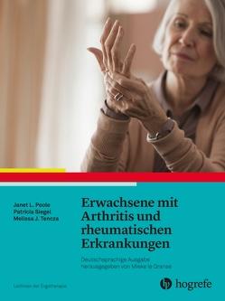 Erwachsene mit Arthritis und rheumatischen Erkrankungen von AOTA, Helga Ney–Wildenhahn, Melissa J. Tencza, Patricia Siegel, Poole,  Janet L.
