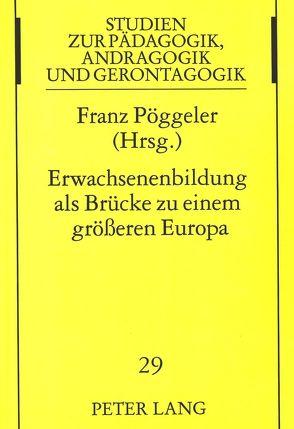 Erwachsenenbildung als Brücke zu einem größeren Europa von Pöggeler,  Franz