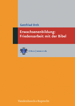 Erwachsenenbildung: Friedensarbeit mit der Bibel von Orth,  Gottfried