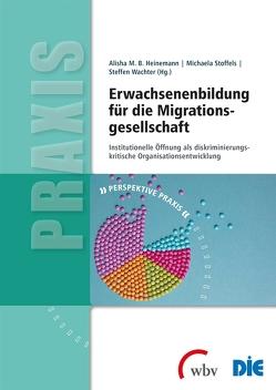 Erwachsenenbildung für die Migrationsgesellschaft von Heinemann,  Alisha M.B., Stoffels,  Michaela, Wachter,  Steffen