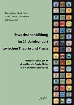 Erwachsenenbildung im 21. Jahrhundert zwischen Theorie und Praxis von Bade,  Claudia, Egler,  Ralph, Klemm,  Ulrich, Schott,  Frank, Sprink,  Rolf