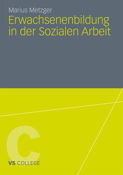 Erwachsenenbildung in der Sozialen Arbeit von Metzger,  Marius