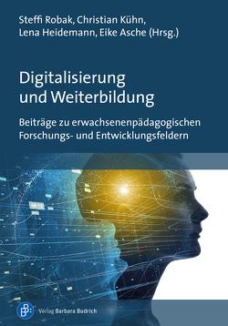 Erwachsenenpädagogische Innensichten zur Digitalisierung von Asche,  Eike, Heidemann,  Lena, Kühn,  Christian, Robak,  Steffi