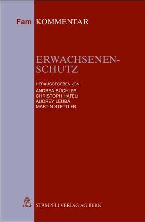 Erwachsenenschutz von Büchler,  Andrea, Häfeli,  Christoph, Leuba,  Audrey, Stettler,  Martin