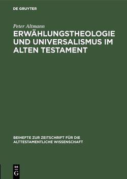 Erwählungstheologie und Universalismus im Alten Testament von Altmann,  Peter