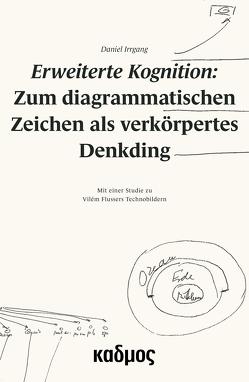 Erweiterte Kognition: Zum diagrammatischen Zeichen als verkörpertes Denkding von Irrgang,  Daniel