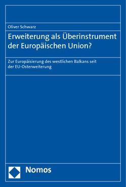 Erweiterung als Überinstrument der Europäischen Union? von Schwarz,  Oliver