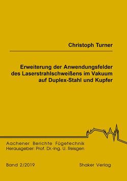 Erweiterung der Anwendungsfelder des Laserstrahlschweißens im Vakuum auf Duplex-Stahl und Kupfer von Turner,  Christoph