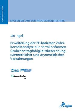 Erweiterung der FE-basierten Zahnkontaktanalyse zur normkonformen Grübchentragfähigkeitsberechnung symmetrischer und asymmetrischer Verzahnungen von Ingeli,  Jan