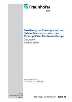 Erweiterung der Prozessgrenzen des Halbhohlstanznietens durch den Einsatz geteilter Matrizenwerkzeuge von Jäckel,  Mathias, Landgrebe,  Dirk