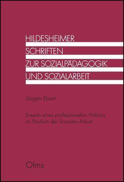 Erwerb eines professionellen Habitus im Studium der Sozialen Arbeit von Ebert,  Jürgen