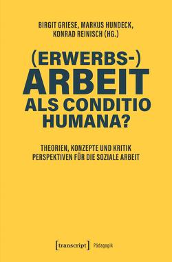 (Erwerbs-)Arbeit als Conditio humana? von Griese,  Birgit, Hundeck,  Markus, Reinisch,  Konrad