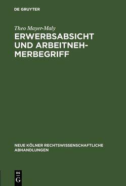 Erwerbsabsicht und Arbeitnehmerbegriff von Mayer-Maly,  Theo
