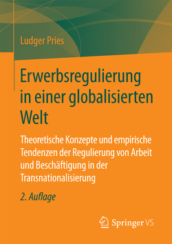 Erwerbsregulierung in einer globalisierten Welt von Pries,  Ludger