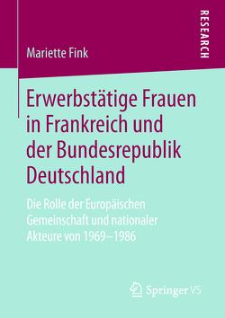 Erwerbstätige Frauen in Frankreich und der Bundesrepublik Deutschland von Fink,  Mariette