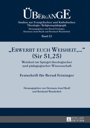 «Erwerbt euch Weisheit, …» (Sir 51,25) von Riedl,  Hermann Josef, Wunderlich,  Reinhard